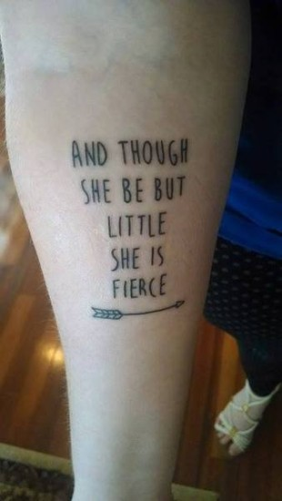 And Though She Be But Little She Is Fierce Tattoo