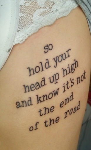So Hold Your Head Up High and Know It's Not the End of the Road. Tattoo